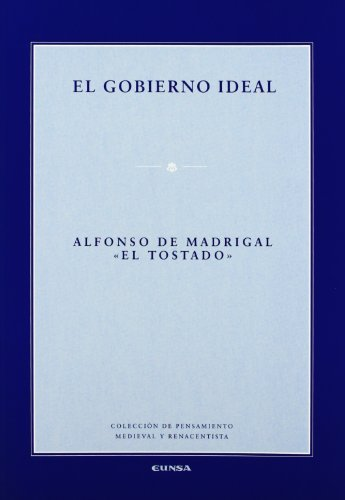 GOBIERNO IDEAL ,EL . ALFONSO DE MADRIGAL: ALFONSO DE MADRIGAL