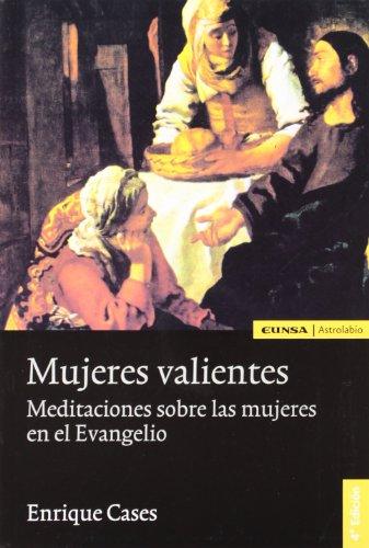 Mujeres valientes. Meditaciones sobre las mujeres en el Evangelio: Enrique Cases