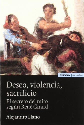 9788431321970: Deseo, violencia, sacrificio: el secreto del mito según René Girard (Astrolabio)