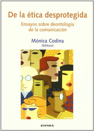 9788431322106: De la ética desprotegida: ensayos sobre deontología de la comunicación
