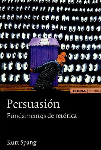 PERSUASION .FUNDAMENTOS DE RETORICA: KURT SPANG
