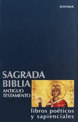 SAGRADA BIBLIA. ANTIGUO TESTAMENTO. LIBROS POÉTICOS Y: UNIVERSIDAD DE NAVARRA.
