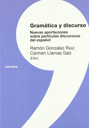 Gramatica y discurso. Nuevas aportaciones sobre particulas: Gonzalez Ruiz, Ramon