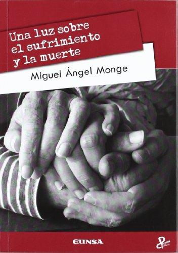Una luz sobre el sufrimiento y la: Miguel Ángel Monge