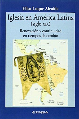 Iglesia en América Latina (siglo XIX): renovación: Luque Alcaide, Elisa