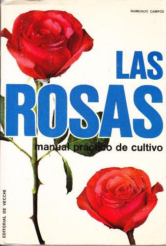 9788431513108: LAS ROSAS - MANUAL PRACTICO DE CULTIVO