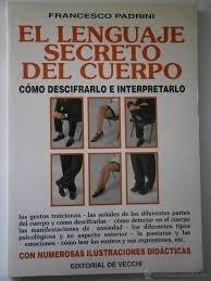 El Lenguaje Secreto del Cuerpo (Spanish Edition): Francisco Padrini