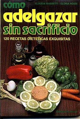 9788431527129: Como Adelgazar Sin Sacrificio: 100 Recetas Dieteticas Exquisitas.