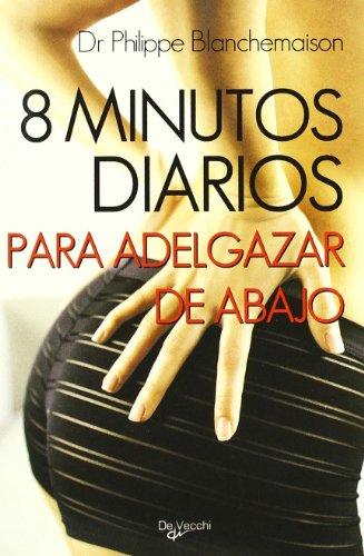 8 minutos diarios para adelgazar de abajo (Spanish Edition): Dr. Philippe Blanchemaison