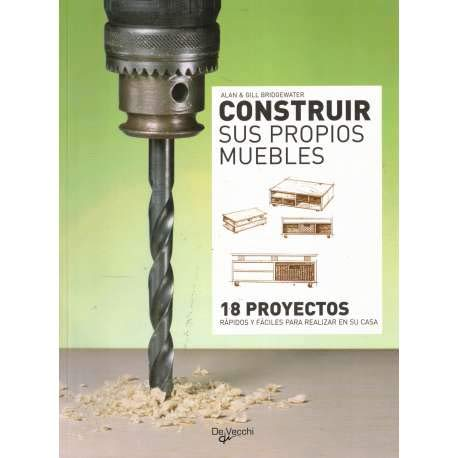 9788431535155: Construir sus propios muebles : 18 proyectos rápidos y fáciles para realizar en su casa