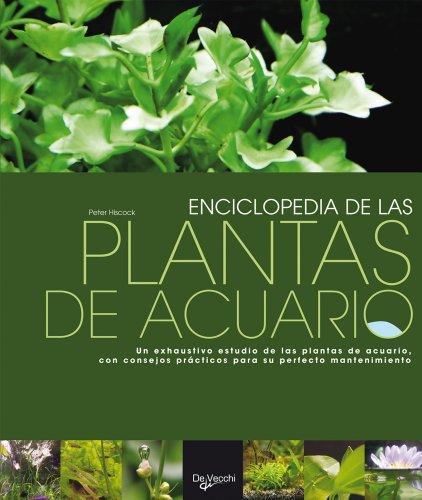Enciclopedia de las plantas de acuario (Spanish Edition) - Hisccock, Peter