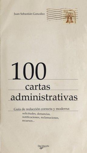 9788431541255: 100 cartas administrativas. Guia de redaccion correcta y moderna: solicitudes, denuncias, notificaciones, reclamaciones, recursos (Spanish Edition)