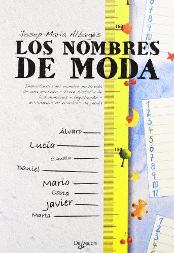 9788431541972: Los nombres de moda. La importancia del nombre en la vida de una persona. Breve historia de los nombres, legislacion. Diccionario de nombres de moda (Spanish Edition)