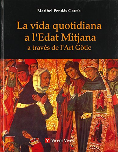 9788431660062: La vida quotidiana a l'Edat Mitjana a traves de l'Art Gotic