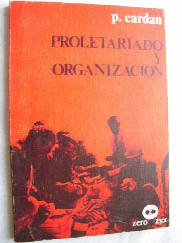 Proletariado y organizacion (Coleccion Lee y discute ; no. 80) (Spanish Edition) (8431704314) by Castoriadis, Cornelius