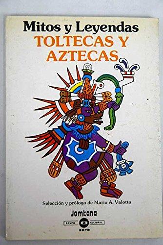 Mitos y leyendas toltecas y aztecas: Anónimo; Valotta, Mari