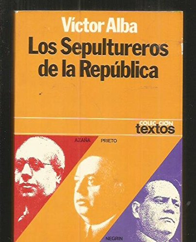 9788432002830: Los sepultureros de la República: Azaña, Prieto y Negrín (Colección Textos ; 26) (Spanish Edition)