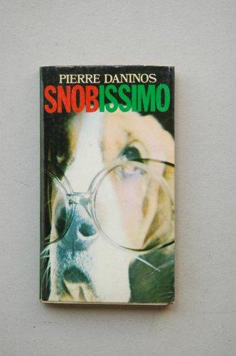 9788432013317: Snobissimo o el deseo de parecer / Pierre Daninos ; traducción Pilar Martínez ; Adaptación Elena del Amo