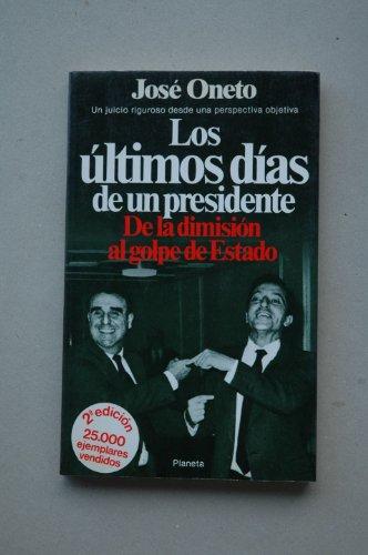 9788432035821: LOS ULTIMOS DIAS DE UN PRESIDENTE. De la dimision al golpe de estado