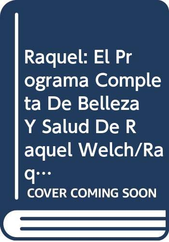 9788432043697: Raquel: El Programa Completa De Belleza Y Salud De Raquel Welch/Raquel : The Raquel Welch Total Beauty and Fitness Program (Spanish Edition)
