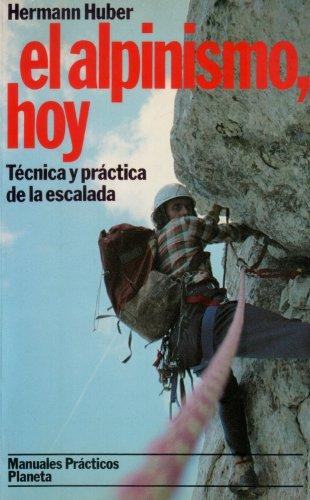 9788432045639: El alpinismo, hoy. Técnoca y práctica de la escalada.
