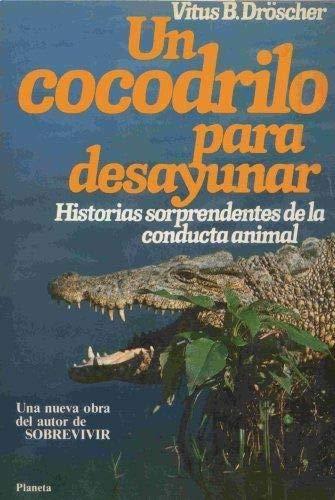 9788432047190: Un Cocodrilo Para Desayunar. Historias Sorprendentes de la Conducta Animal