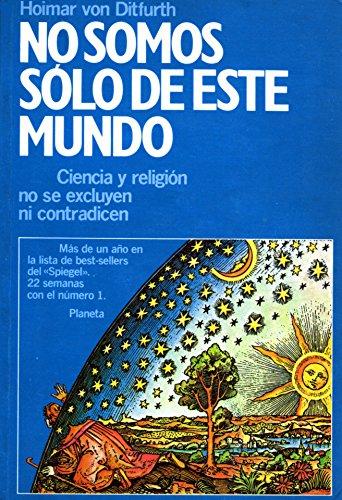 9788432047336: No Somos Solo de Este Mundo: Ciencia y Religion no se Excluyen ni Contradicen
