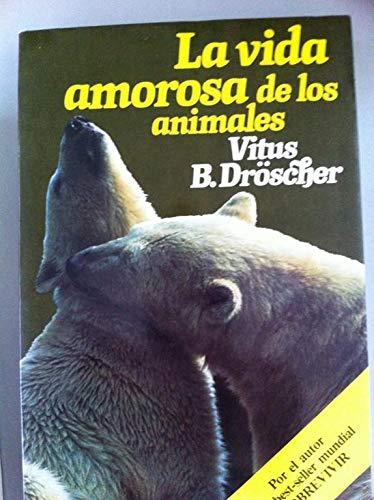 La vida amorosa de los animales: Vitus B. Dröscher
