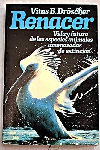 Renacer. Vidas y futuro de las especies: Vitus B. Dröscher