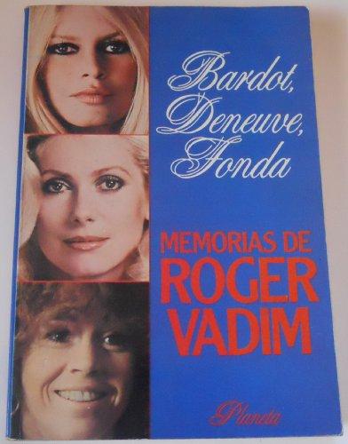 Imagen de archivo de Bardot, Deneuve, Fonda.Memorias De Roger Vadim a la venta por ThriftBooks-Dallas