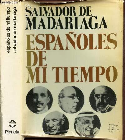 Espanoles de mi tiempo (Espejo de Espana): Madariaga, Salvador de