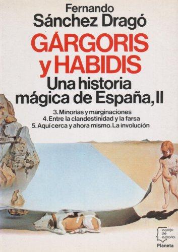 9788432058417: Gárgoris y habidis: Una historia mágica de España, II (3. Minorías y marginaciones/ 4.Entre la clandestinidad y la farsa/ 5. Aquí cerca y ahora mismo. La involución, Volume II)