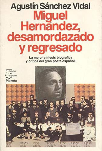 Miguel Hernández, Desamordazado y Regresado: Sanchez Vidal, Agustin