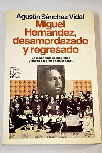 Miguel Hernandez, desamordazado y regresado (Espejo de: Agustin Sanchez Vidal