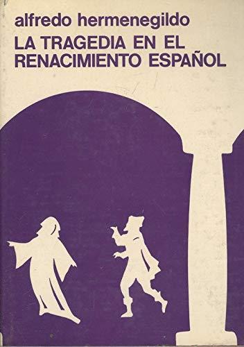 La Tragedia En el Renacimiento Espanol.: Alfredo Hermenegildo
