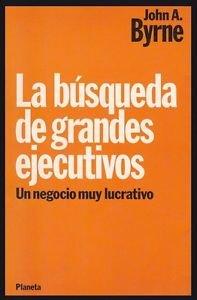 La busqueda de grandes ejecutivos un negocio muy lucartivo (8432078956) by John A Byrne