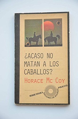 Acaso no matan a los caballos?. (Danzad,: MacCoy, Horace.