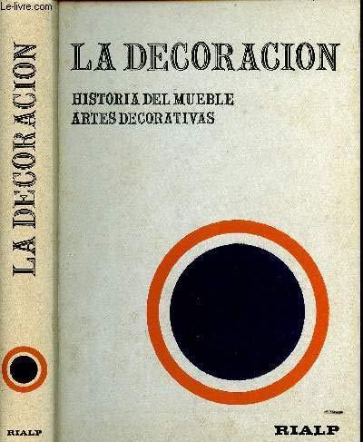 LA DECORACIÓN. HISTORIA DEL MUEBLE. ARTES DECORATIVAS: VV.AA