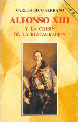 9788432119873: Alfonso XIII y la crisis de la Restauración (Historia y Biografías)