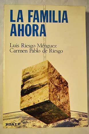 La Familia ahora (Comentarios al ideario de: Luis Riesgo Ménguez