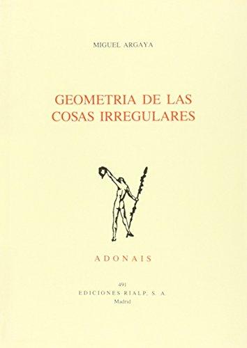 Geometria De Las Cosas Irregulares (Primera edición): Miguel Argaya