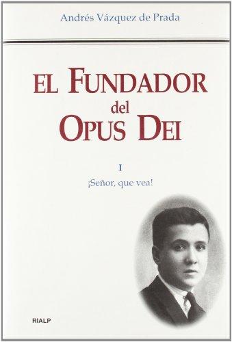 9788432131523: El Fundador del Opus Dei. I. ¡Señor, que vea! (Biografías y Testimonios)