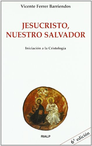 Jesucristo, nuestro salvador : iniciacion a la: Vicente Ferrer Barriendos