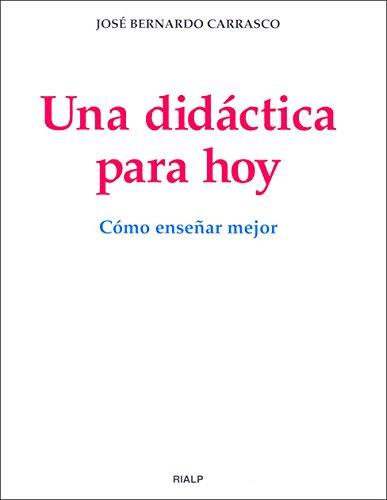 Una didáctica para hoy. Cómo enseñar mejor: José Bernardo Carrasco