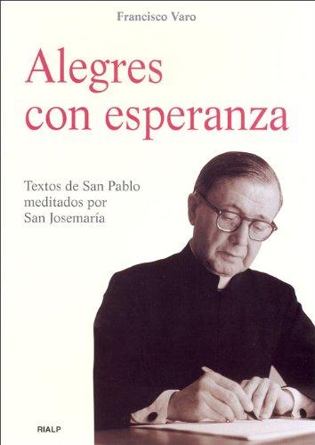 9788432137297: Alegres con Esperanza. Textos De San Pab: Textos de San Pablo meditados por San Josemaría (Libros sobre el Opus Dei)