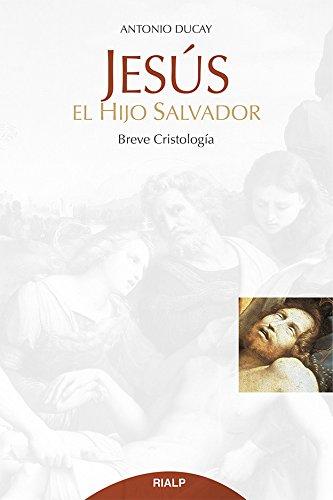 Jesus el hijo salvador breve cristologia: Ducay Antonio