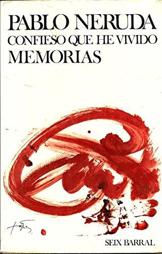 Confieso que he vivido/ I confess that: Pablo Neruda