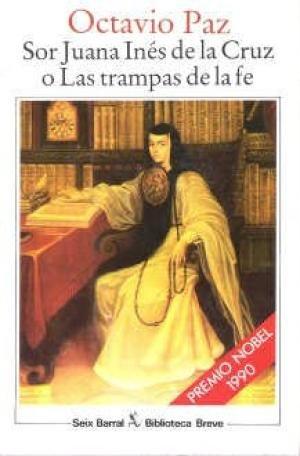 Sor Juana Ines De LA Cruz O Las Trampas De LA Fe: Paz, Octavio