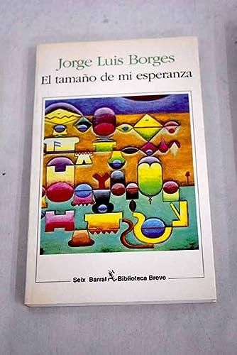 El Tamano De Mi Esperanza: Jorge Luis Borges