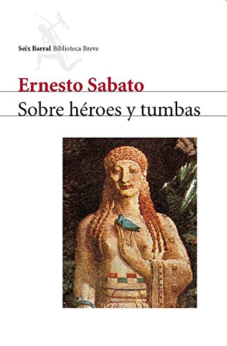 Sobre Heroes y Tumbas (About Heroes and Tombs): Sábato, Ernesto